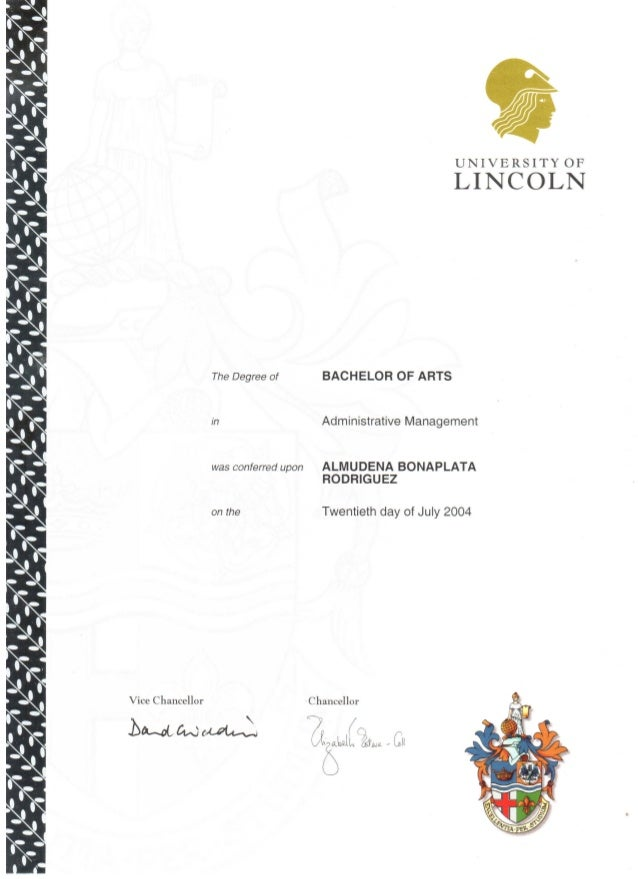 The Degree of in was conferred upon on the Vice Chancellor UNIVERSITY OF LINCOLN BACHELOR OF ARTS Administrative Managemen...