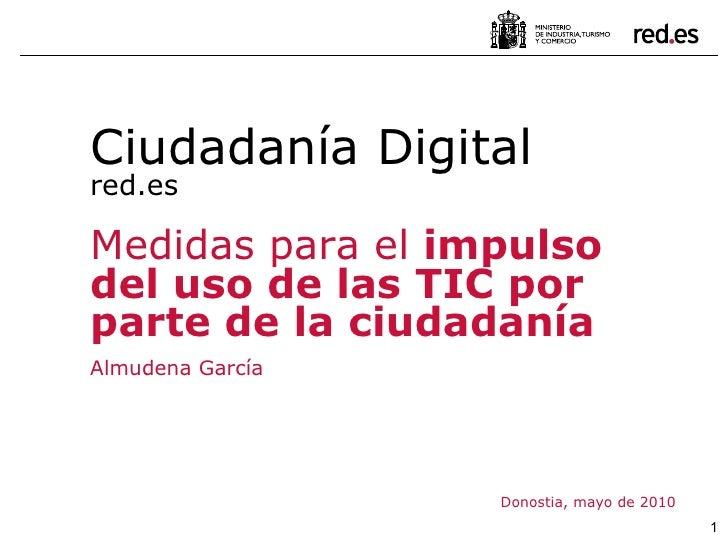 Donostia, mayo de 2010 Ciudadanía Digital red.es Medidas para el  impulso del uso de las TIC por parte de la ciudadanía Al...