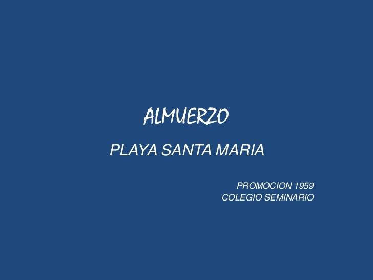 ALMUERZO <br />PLAYA SANTA MARIA<br />PROMOCION 1959<br />COLEGIO SEMINARIO<br />
