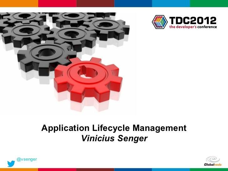 Application Lifecycle Management                    Vinicius Senger@vsenger                                       Globalco...