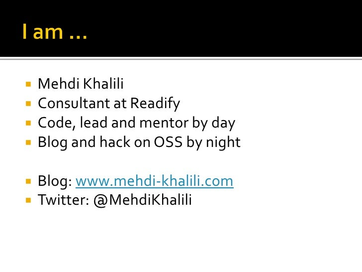    Mehdi Khalili   Consultant at Readify   Code, lead and mentor by day   Blog and hack on OSS by night   Blog: www.m...