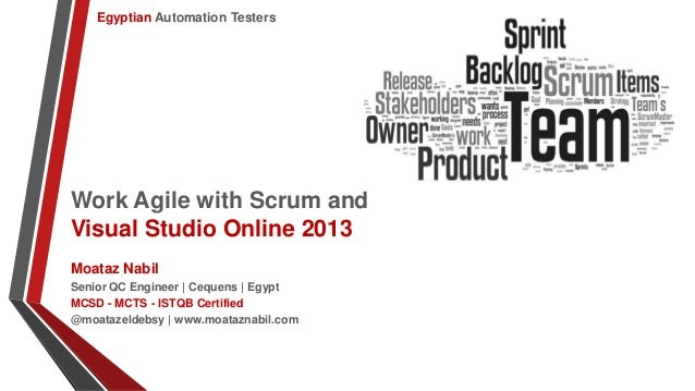 Egyptian Automation Testers  Work Agile with Scrum and Visual Studio Online 2013 Moataz Nabil Senior QC Engineer | Cequens...