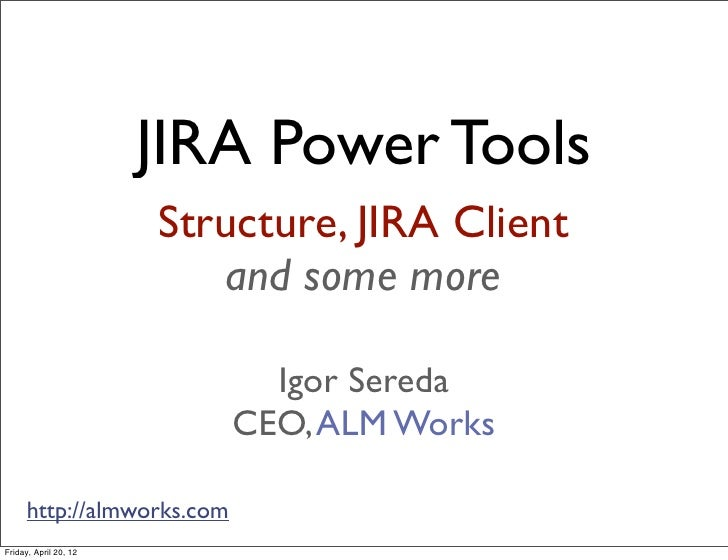 JIRA Power Tools                       Structure, JIRA Client                          and some more                      ...