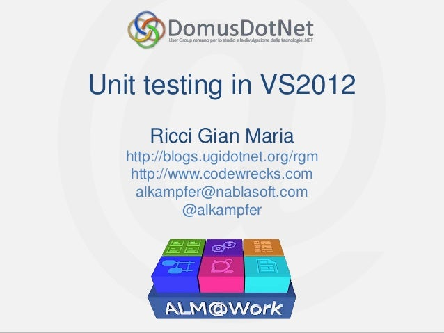 Unit testing in VS2012      Ricci Gian Maria   http://blogs.ugidotnet.org/rgm    http://www.codewrecks.com     alkampfer@n...