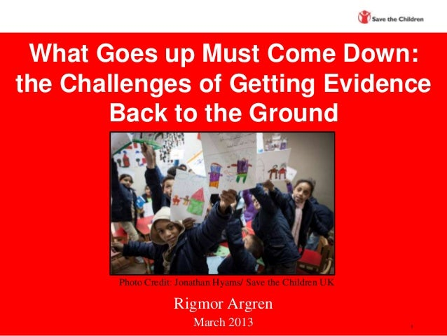 What Goes up Must Come Down:the Challenges of Getting Evidence       Back to the Ground        Photo Credit: Jonathan Hyam...