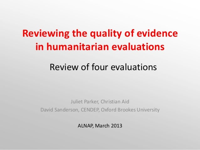 Reviewing the quality of evidence  in humanitarian evaluations      Review of four evaluations               Juliet Parker...