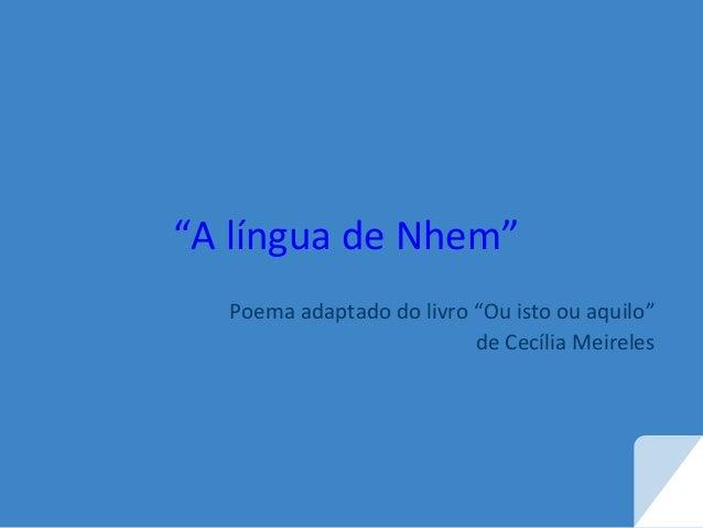 """""""A língua de Nhem"""" Poema adaptado do livro """"Ou isto ou aquilo"""" de Cecília Meireles"""