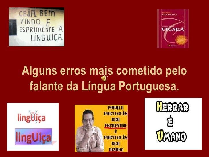 Alguns erros mais cometido pelo falante da Língua Portuguesa.