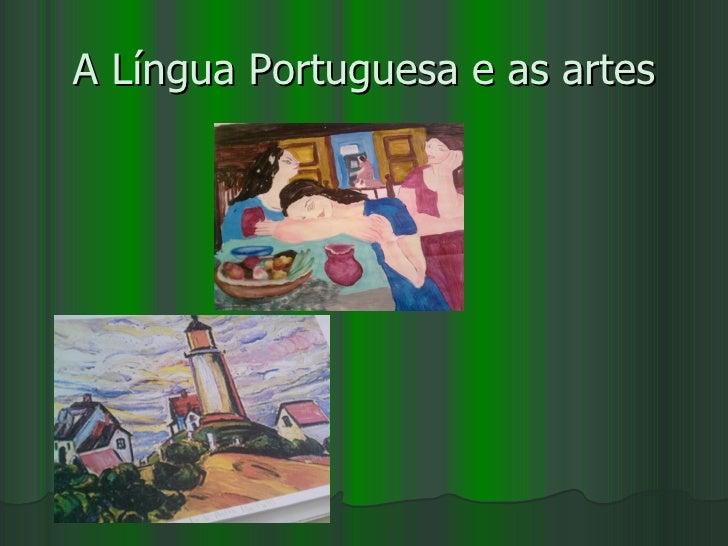 A Língua Portuguesa e as artes