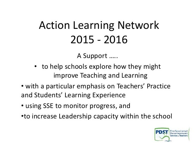 Action Learning Network 2015 - 2016 A Support ….. • to help schools explore how they might improve Teaching and Learning •...