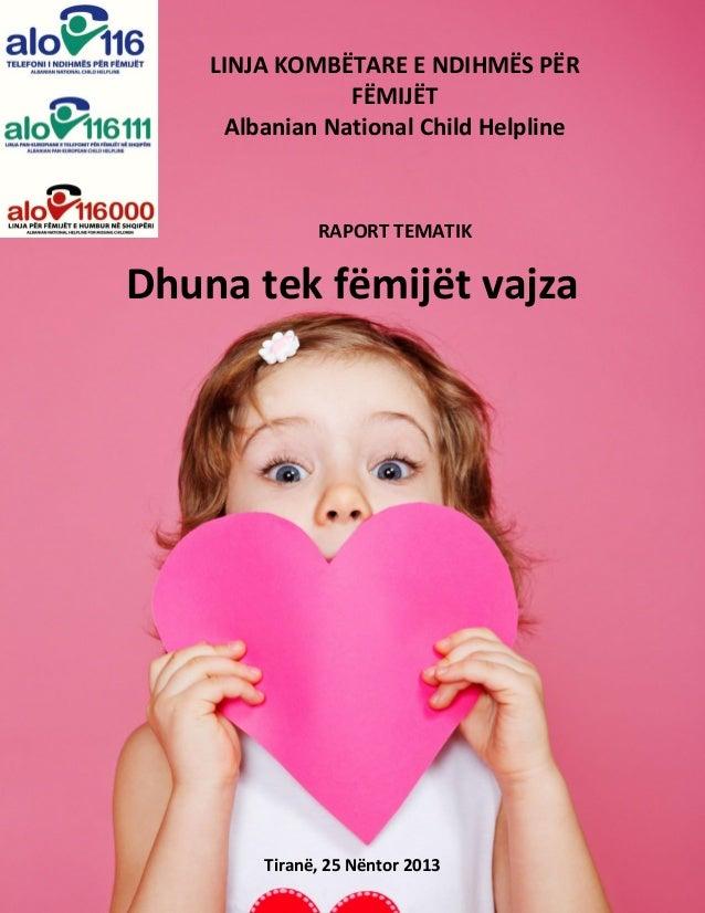 LINJA KOMBËTARE E NDIHMËS PËR FËMIJËT Albanian National Child Helpline  RAPORT TEMATIK  Dhuna tek fëmijët vajza  Tiranë, 2...