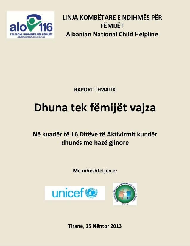 LINJA KOMBËTARE E NDIHMËS PËR FËMIJËT Albanian National Child Helpline  RAPORT TEMATIK  Dhuna tek fëmijët vajza Në kuadër ...