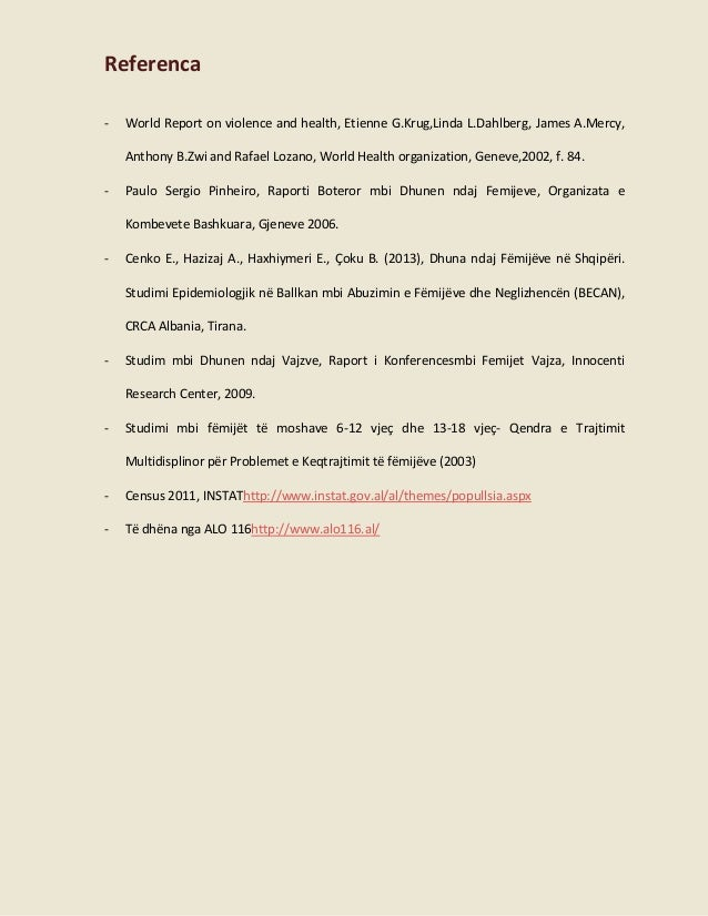 Referenca -  World Report on violence and health, Etienne G.Krug,Linda L.Dahlberg, James A.Mercy, Anthony B.Zwi and Rafael...