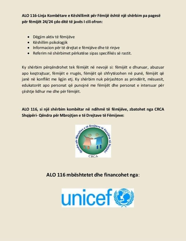 ALO 116-Linja Kombëtare e Këshillimit për Fëmijë është një shërbim pa pagesë për fëmijët 24/24 çdo ditë të javës I cili of...