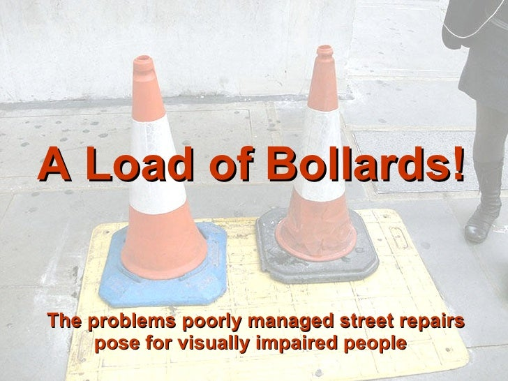 The problems poorly managed street repairs pose for visually impaired people   A Load of Bollards!
