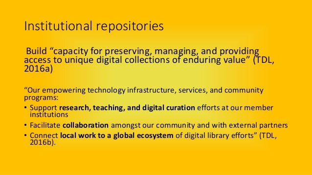 """Institutional repositories Build """"capacity for preserving, managing, and providing access to unique digital collections of..."""