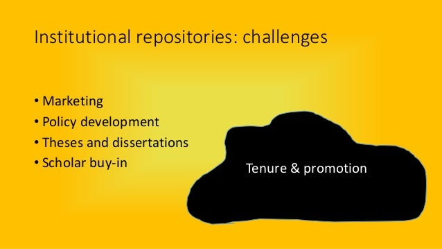 Institutional repositories: challenges • Marketing • Policy development • Theses and dissertations • Scholar buy-in Tenure...