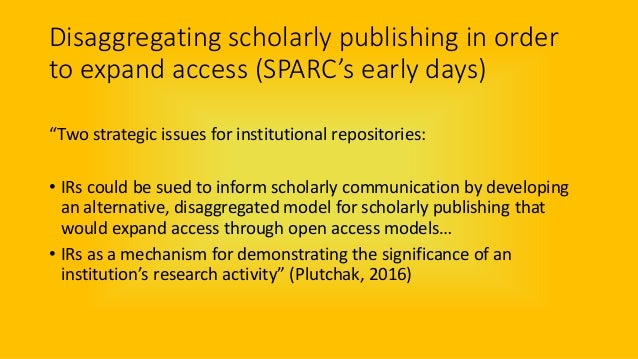 """Disaggregating scholarly publishing in order to expand access (SPARC's early days) """"Two strategic issues for institutional..."""