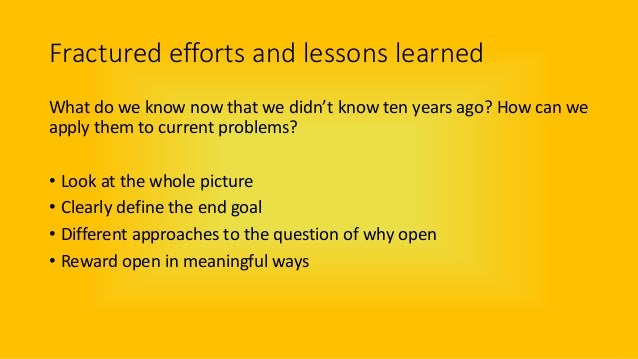 Fractured efforts and lessons learned What do we know now that we didn't know ten years ago? How can we apply them to curr...