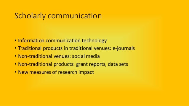 Scholarly communication • Information communication technology • Traditional products in traditional venues: e-journals • ...