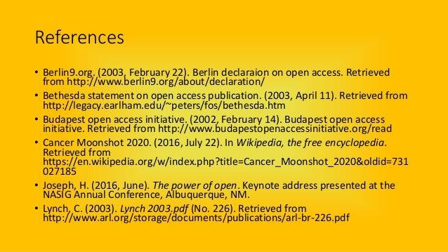 References • Berlin9.org. (2003, February 22). Berlin declaraion on open access. Retrieved from http://www.berlin9.org/abo...