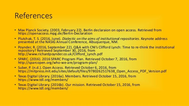 References • Max Planck Society. (2003, February 22). Berlin declaraion on open access. Retrieved from https://openaccess....
