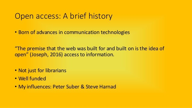"""Open access: A brief history • Born of advances in communication technologies """"The premise that the web was built for and ..."""
