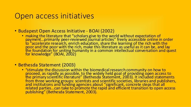 """Open access initiatives • Budapest Open Access Initiative - BOAI (2002) • making the literature that """"scholars give to the..."""