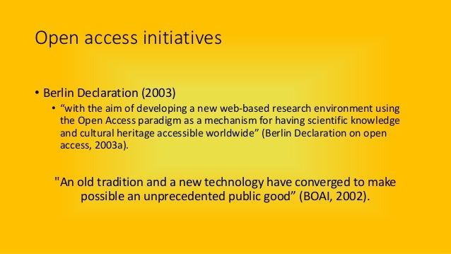 """Open access initiatives • Berlin Declaration (2003) • """"with the aim of developing a new web-based research environment usi..."""