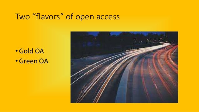 """Two """"flavors"""" of open access • Gold OA • Green OA"""