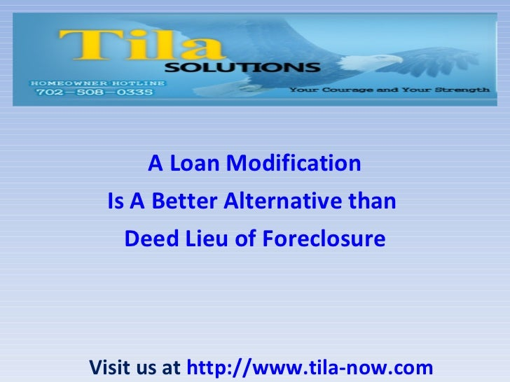 A Loan Modification Is A Better Alternative than   Deed Lieu of ForeclosureVisit us at http://www.tila-now.com
