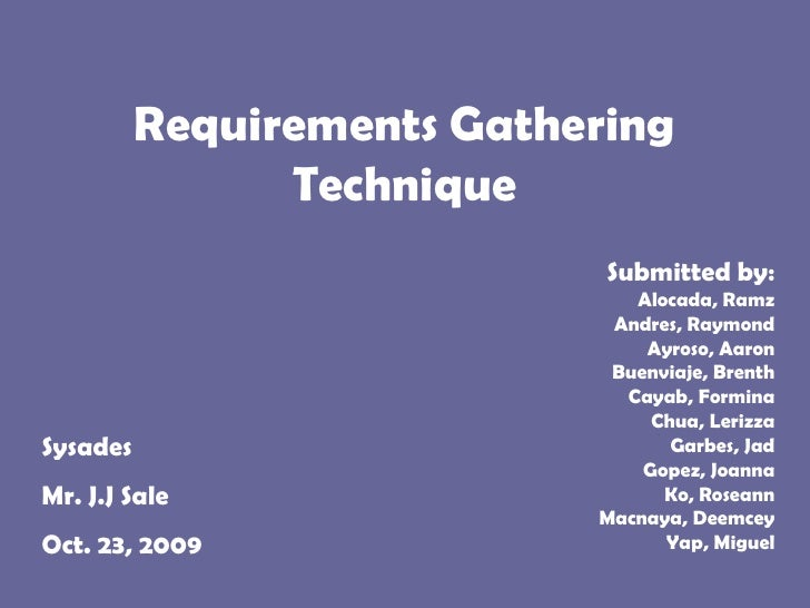 Requirements Gathering Technique<br />Submitted by:<br />Alocada, Ramz <br />Andres, Raymond <br />Ayroso, Aaron<br />Buen...