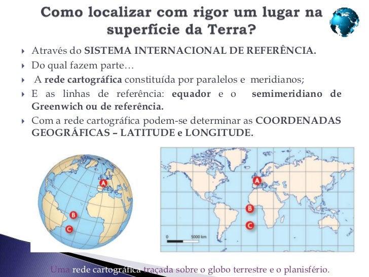    Latitude - distância, medida em graus,    entre o equador e o lugar considerado.    Varia entre 0º no equador e 90º no...
