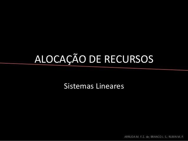 ALOCAÇÃO DE RECURSOSSistemas LinearesARRUDA M. F. Z. de; BRANCO J. S.; RUBIN M. P.