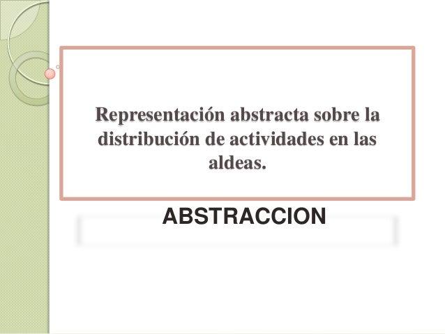 Representación abstracta sobre la distribución de actividades en las aldeas.  ABSTRACCION