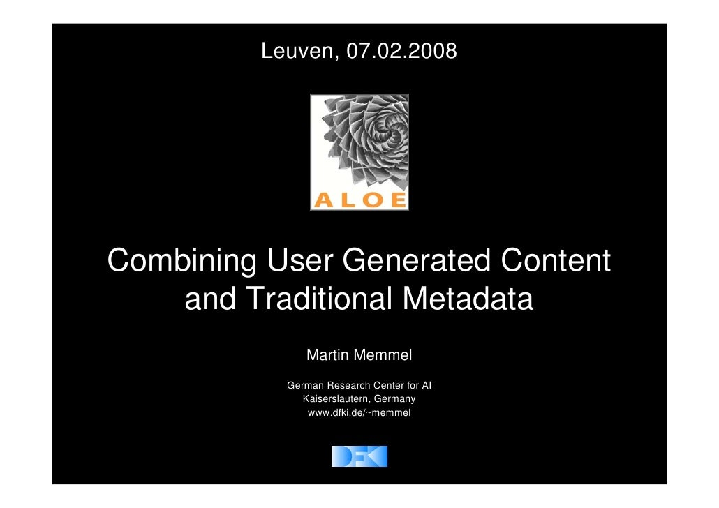 Leuven, 07.02.2008     Combining User Generated Content     and Traditional Metadata               Martin Memmel          ...