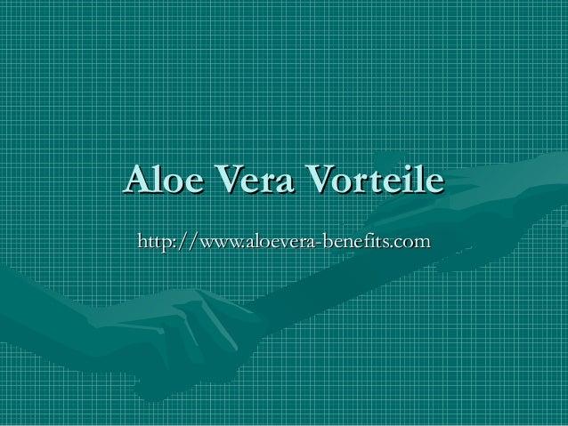 Aloe Vera VorteileAloe Vera Vorteile http://www.aloevera-benefits.comhttp://www.aloevera-benefits.com