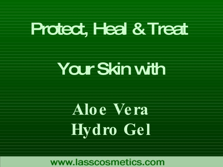 Protect, Heal & Treat  Your Skin with Aloe Vera Hydro Gel
