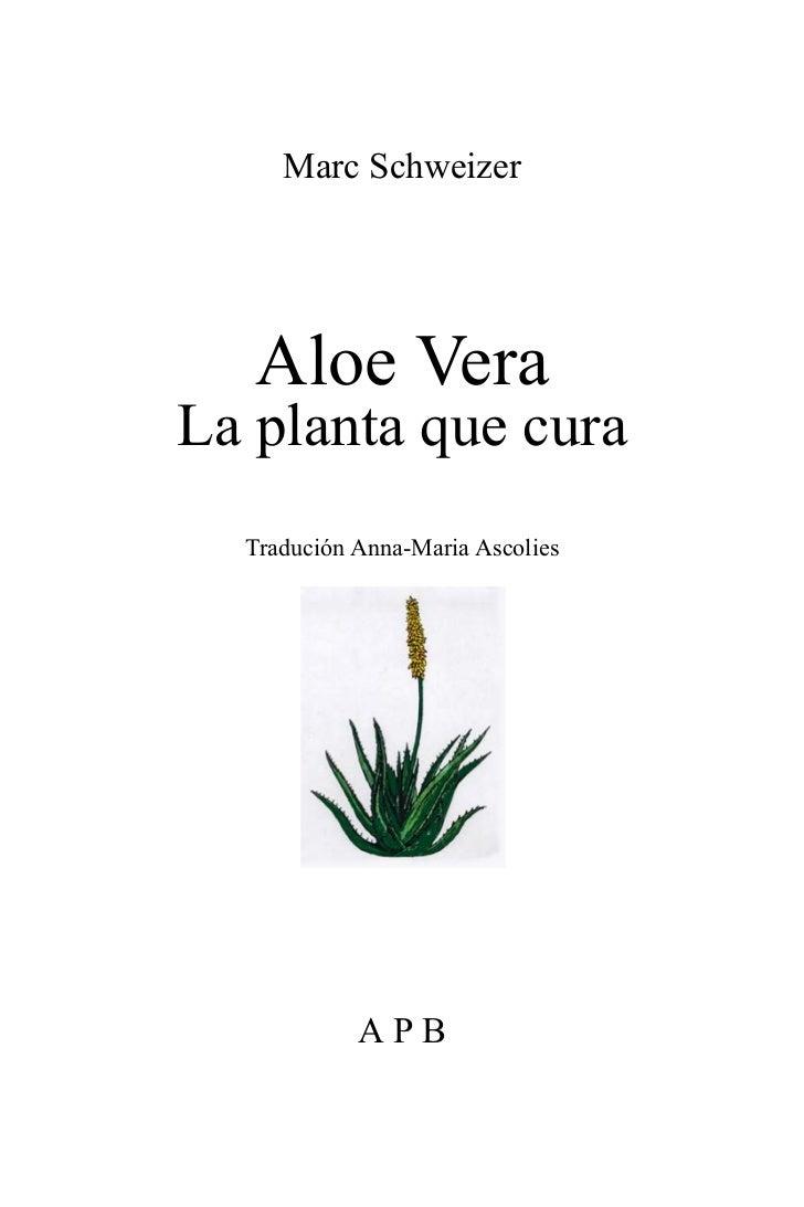 Marc Schweizer   Aloe VeraLa planta que cura  Tradución Anna-Maria Ascolies            APB