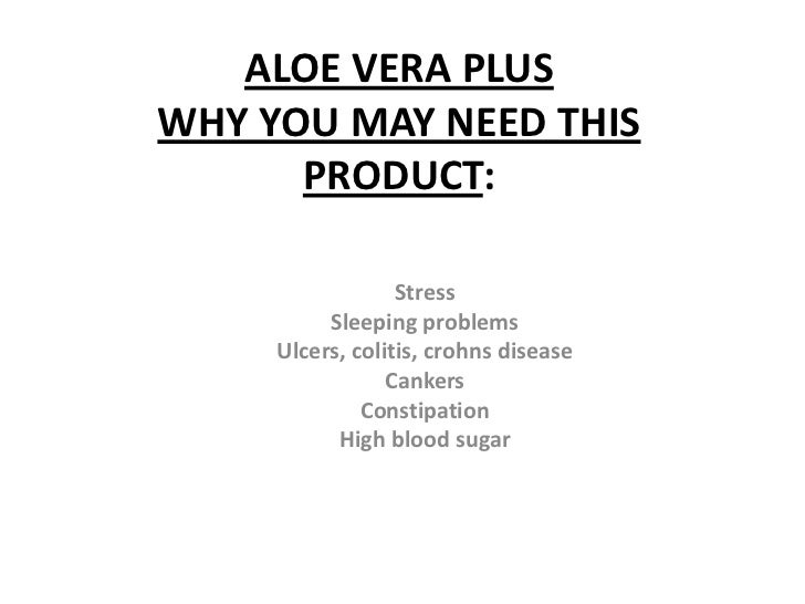 ALOE VERA PLUSWHY YOU MAY NEED THIS      PRODUCT:                  Stress          Sleeping problems     Ulcers, colitis, ...