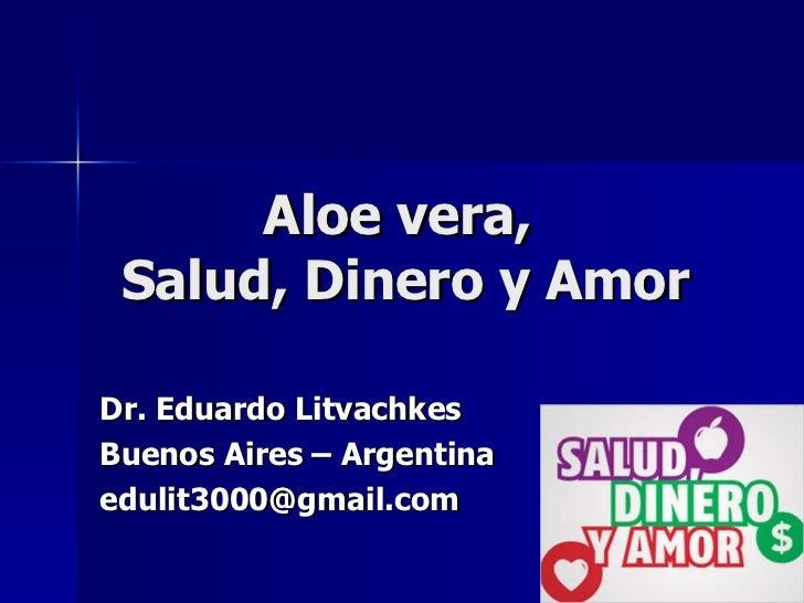 Aloe vera,  Salud, Dinero y Amor Dr. Eduardo Litvachkes Buenos Aires – Argentina [email_address]