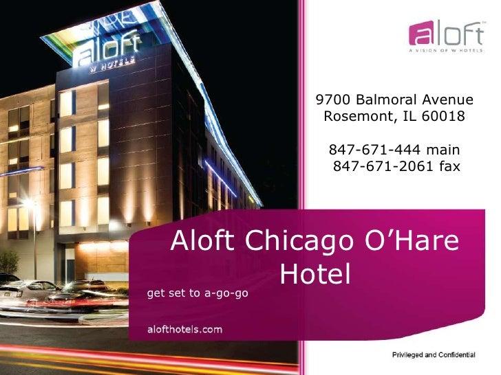 Aloft Chicago O'Hare Hotel<br />get set to a-go-go<br />9700 Balmoral Avenue<br />Rosemont, IL 60018<br />847-671-444 main...