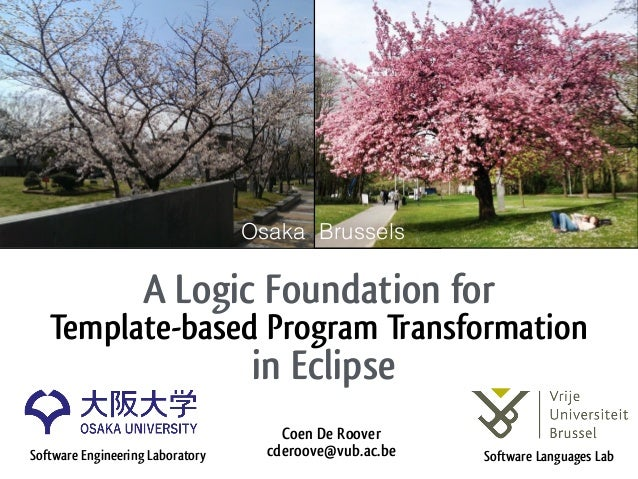 A Logic Foundation for Template-based Program Transformation in Eclipse Coen De Roover cderoove@vub.ac.beSoftware Engine...