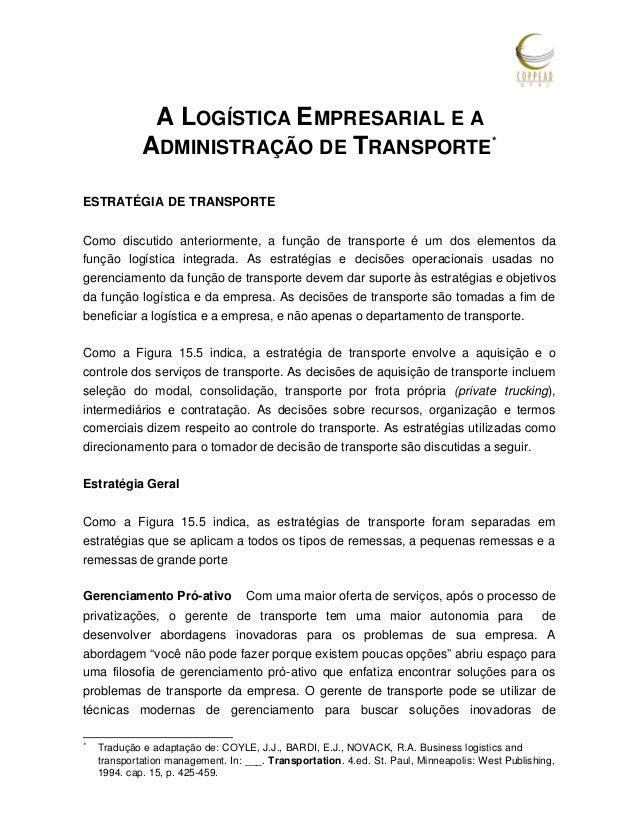 A LOGÍSTICA EMPRESARIAL E A ADMINISTRAÇÃO DE TRANSPORTE * ESTRATÉGIA DE TRANSPORTE Como discutido anteriormente, a função ...