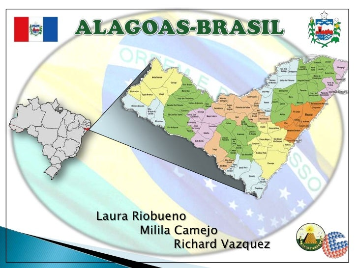ALAGOAS-BRASIL<br />Laura Riobueno<br />Milila Camejo<br />Richard Vazquez<br />