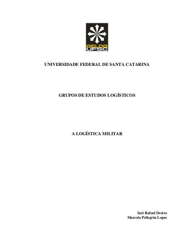UNIVERSIDADE FEDERAL DE SANTA CATARINA     GRUPOS DE ESTUDOS LOGÍSTICOS         A LOGÍSTICA MILITAR                       ...