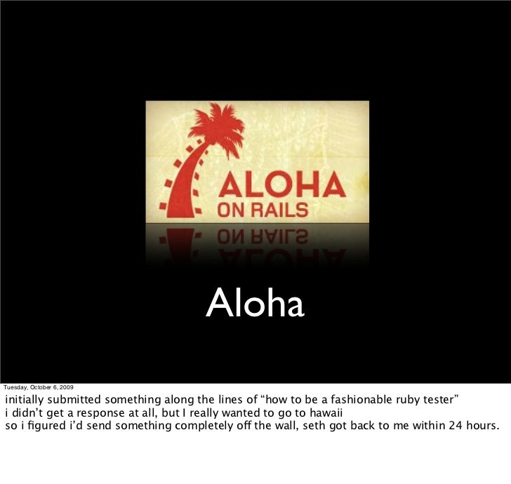 "Aloha Tuesday, October 6, 2009  initially submitted something along the lines of ""how to be a fashionable ruby tester"" i d..."