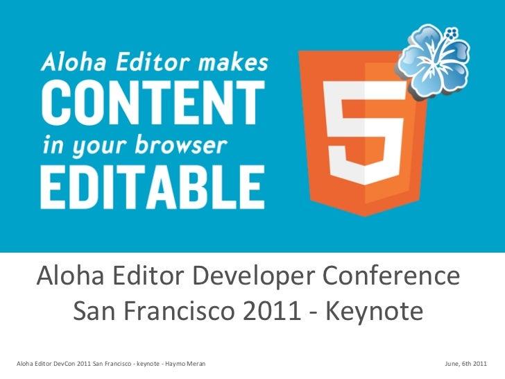 Aloha Editor Developer Conference            San Francisco 2011 -‐ KeynoteAloha Editor DevCon 2011 ...