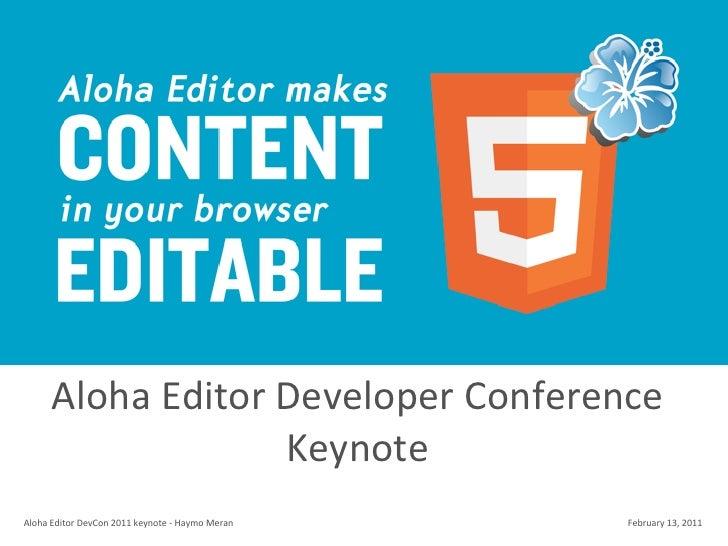 Aloha Editor Developer Conference                            KeynoteAloha Editor DevCon 2011 keynote -‐ ...