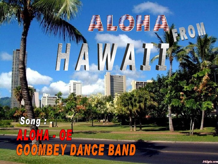 H A W A I I ALOHA - OE GOOMBEY DANCE BAND Song : FROM